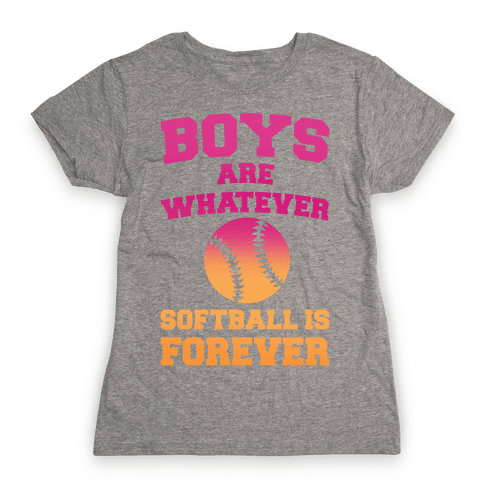 Boys Are Whatever Softball Is Forever Womens T-Shirt