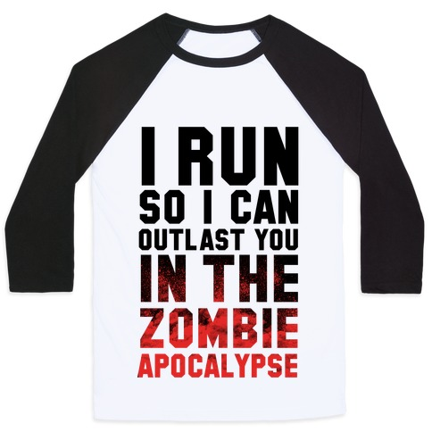 I Run So I Can Outlast You in the Zombie Apocalypse Baseball Tee