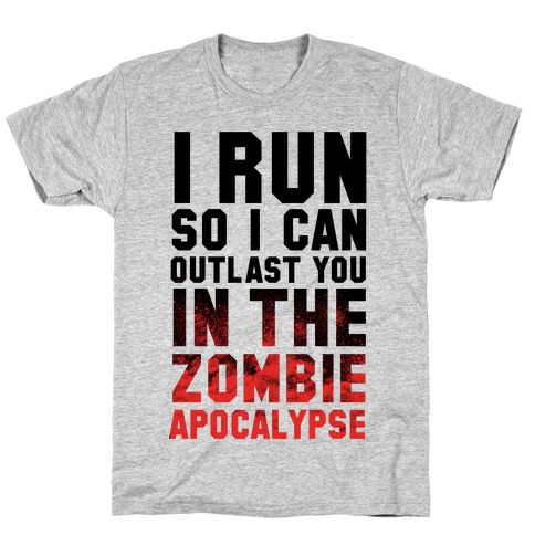 I Run So I Can Outlast You in the Zombie Apocalypse T-Shirt