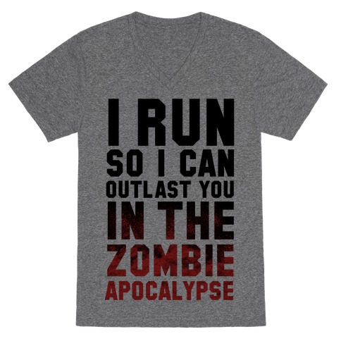I Run So I Can Outlast You in the Zombie Apocalypse V-Neck Tee Shirt