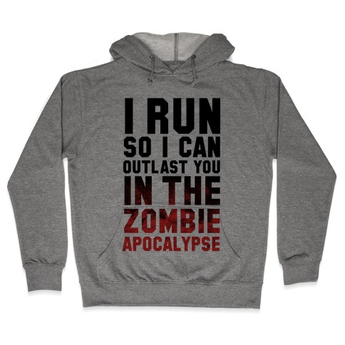 I Run So I Can Outlast You in the Zombie Apocalypse Hooded Sweatshirt