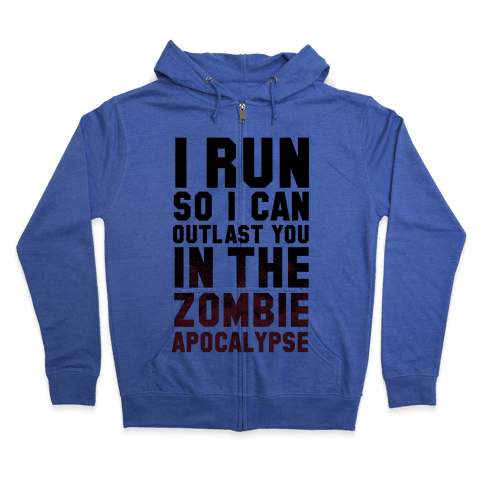 I Run So I Can Outlast You in the Zombie Apocalypse Zip Hoodie
