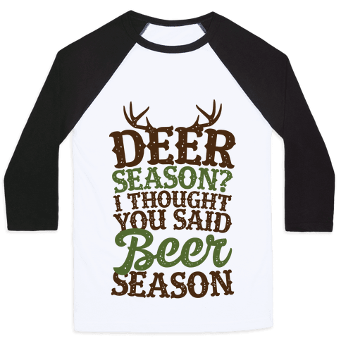 Deer Season I Thought You Said Beer Season Baseball Tee