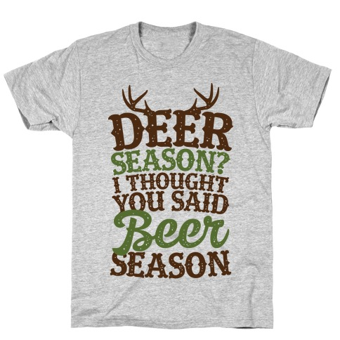 Deer Season I Thought You Said Beer Season T-Shirt