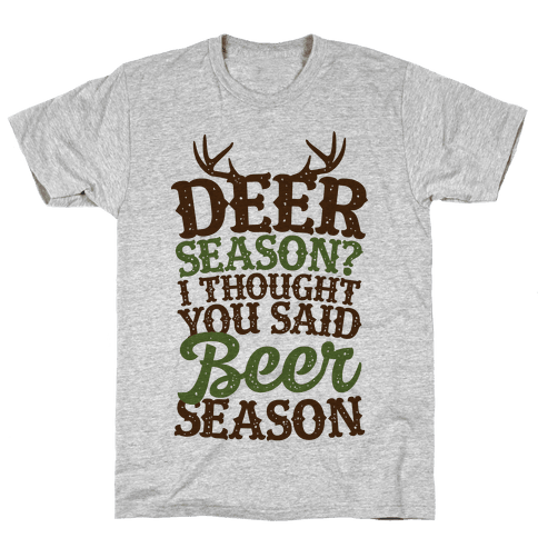 Deer Season I Thought You Said Beer Season Mens T-Shirt