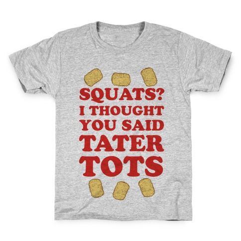 Squats? I thought you said Tater Tots Kids T-Shirt