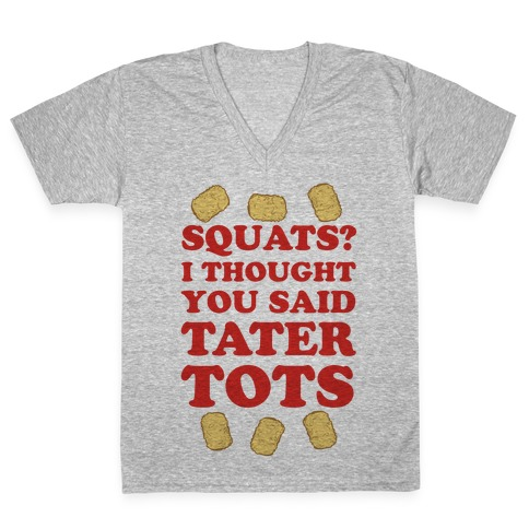 Squats? I thought you said Tater Tots V-Neck Tee Shirt