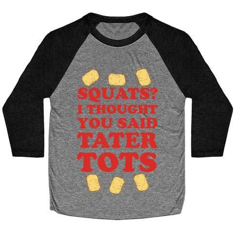 Squats? I thought you said Tater Tots Baseball Tee