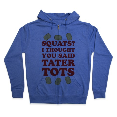 Squats? I thought you said Tater Tots Zip Hoodie