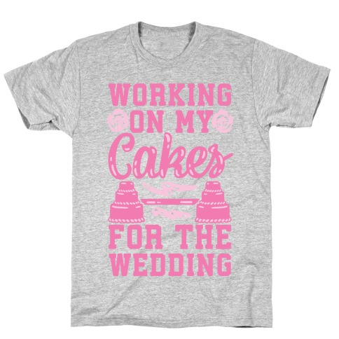 Working On My Cakes For The Wedding T-Shirt
