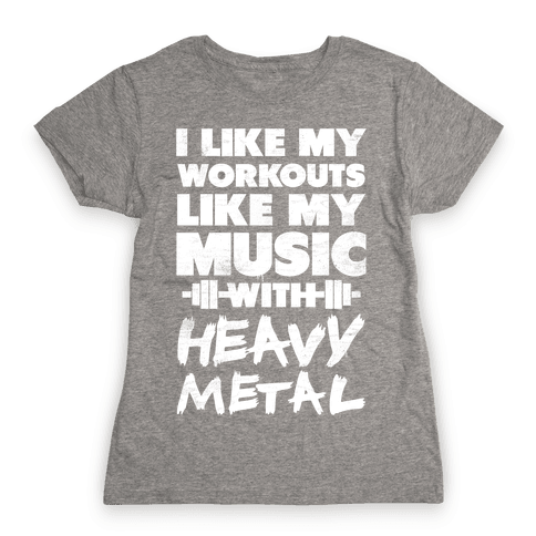 I Like My Workouts Like My Music Womens T-Shirt
