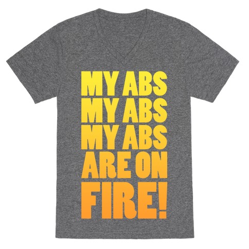 My Abs My Abs My Abs are on Fire! V-Neck Tee Shirt