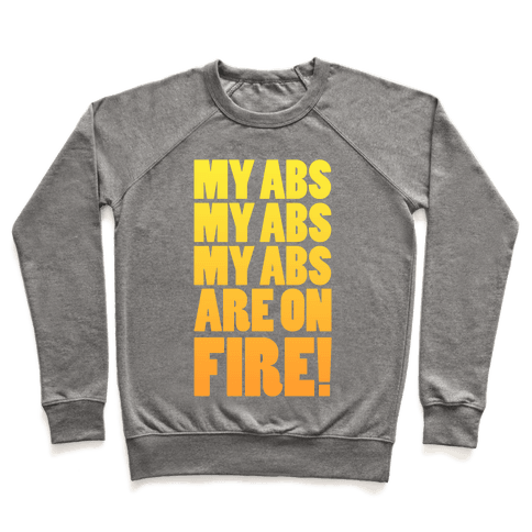 My Abs My Abs My Abs are on Fire! Pullover