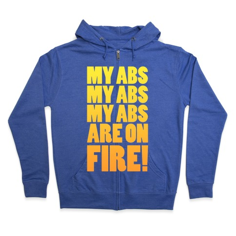 My Abs My Abs My Abs are on Fire! Zip Hoodie