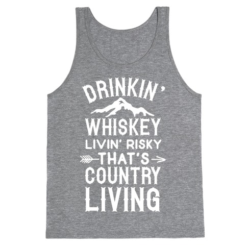 Drinkin' Whiskey Livin' Risky That's Country Living Tank Top