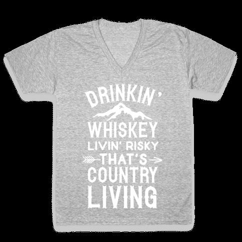 Drinkin' Whiskey Livin' Risky That's Country Living V-Neck Tee Shirt