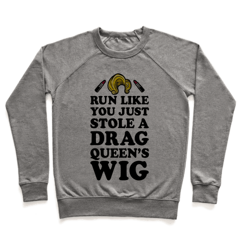 Run Like You Just Stole A Drag Queen's Wig Pullover