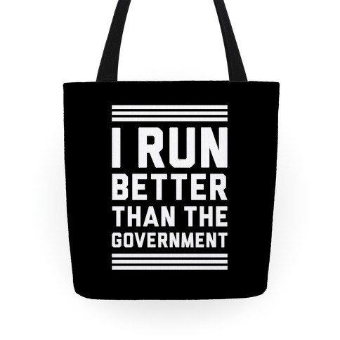 I Run Better Than The Government Tote