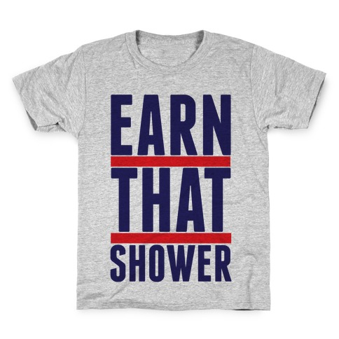 Earn That Shower Kids T-Shirt