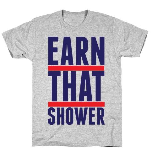Earn That Shower T-Shirt