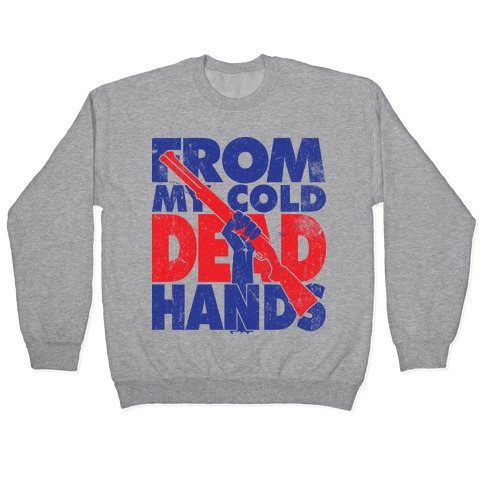 From My Cold Dead Hands (Political) Pullover