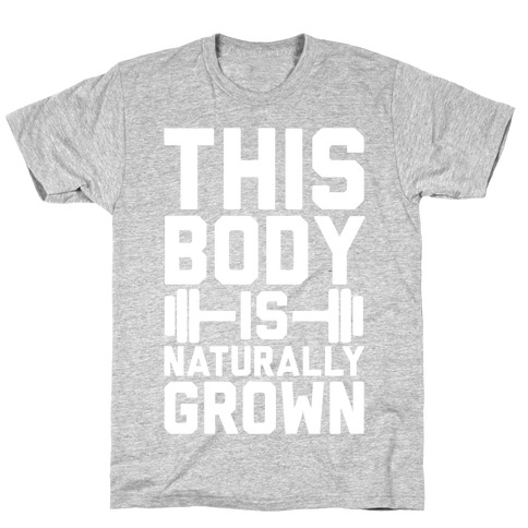 This Body Is Naturally Grown T-Shirt