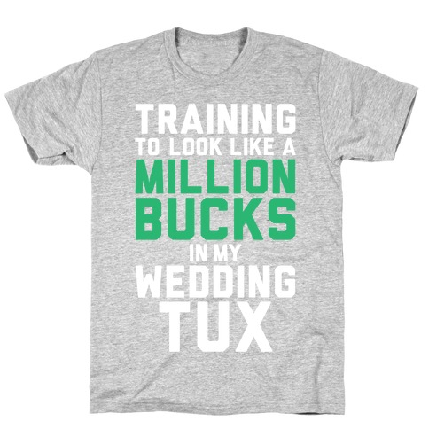 Training For The Tux T-Shirt
