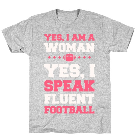 Yes, I Am A Woman, Yes, I Speak Fluent Football Mens T-Shirt