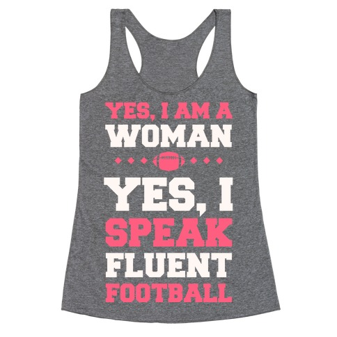 Yes, I Am A Woman, Yes, I Speak Fluent Football Racerback Tank Top