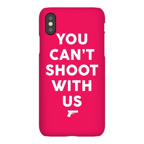 You Can't Shoot With Us Phone Case