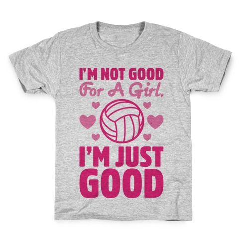 I'm Not Good For A Girl I'm Just Good Volleyball Kids T-Shirt