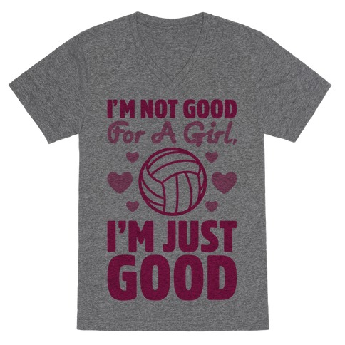 I'm Not Good For A Girl I'm Just Good Volleyball V-Neck Tee Shirt