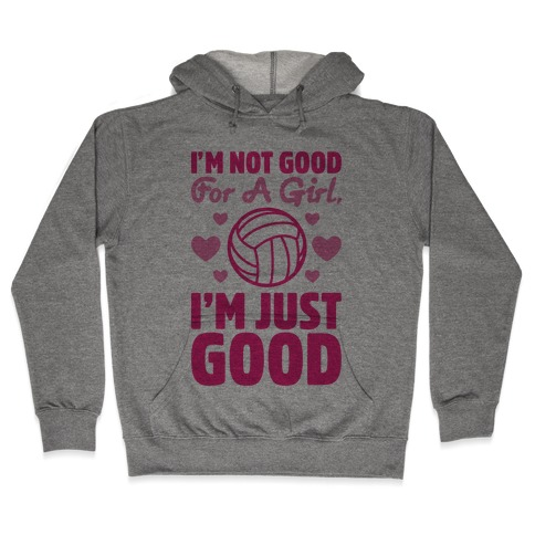 I'm Not Good For A Girl I'm Just Good Volleyball Hooded Sweatshirt