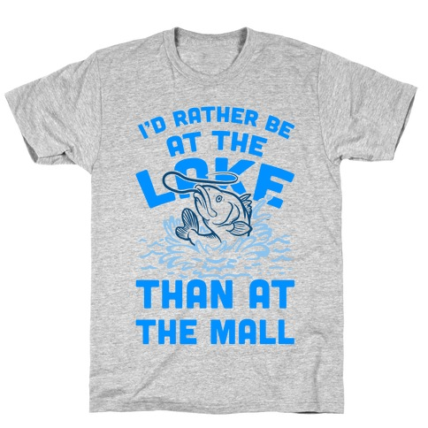 I'd Rather Be at The Lake Than at The Mall T-Shirt