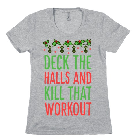 Deck The Halls and Kill That Workout Womens T-Shirt