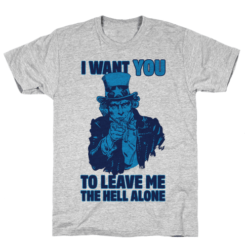 Uncle Sam Says I Want YOU to Leave Me the Hell Alone Mens T-Shirt