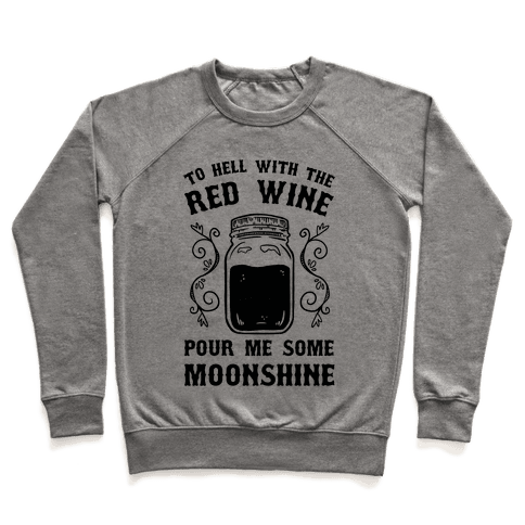 To Hell With Red Wine, Pour Me Some Moonshine Pullover