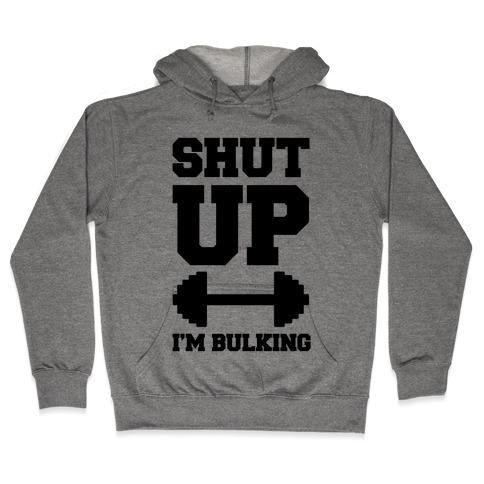 Shut Up I'm Bulking Hooded Sweatshirt