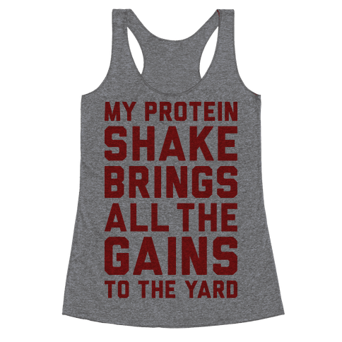 My Protein Shake Brings All The Gains To The Yard Racerback Tank Top