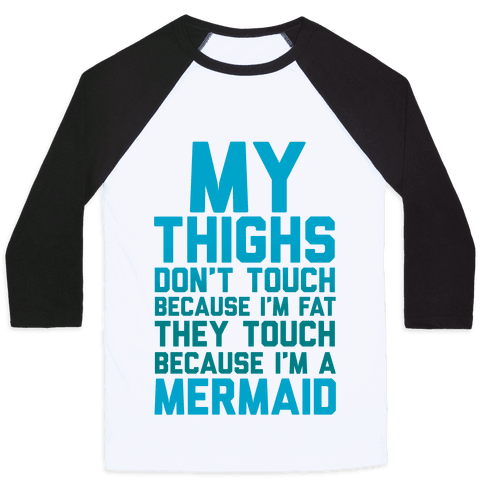 My Thighs Don't Touch Because I'm Fat Baseball Tee