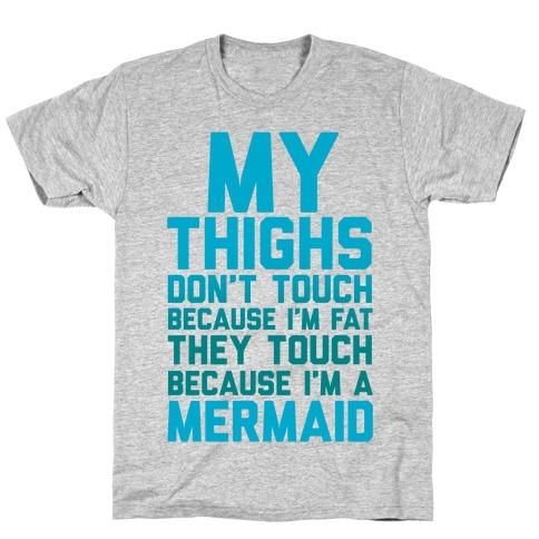 My Thighs Don't Touch Because I'm Fat T-Shirt