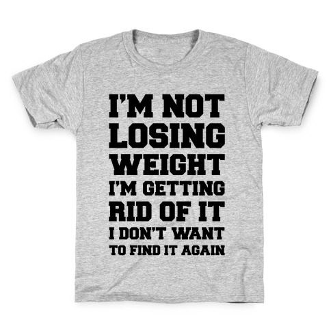 I'm Not Losing Weight Kids T-Shirt