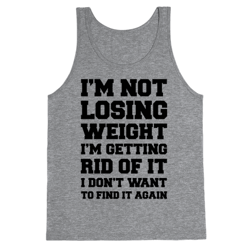 I'm Not Losing Weight Tank Top