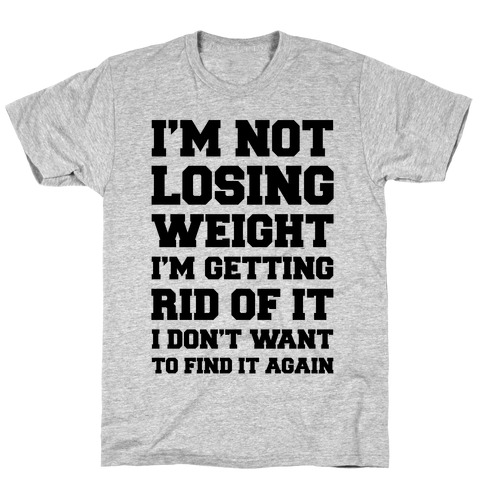 I'm Not Losing Weight T-Shirt