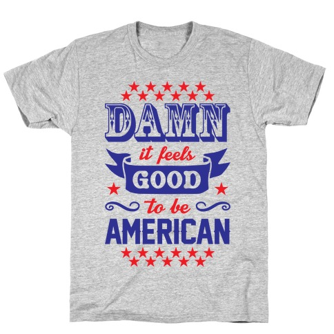 Damn It Feels Good To Be American T-Shirt