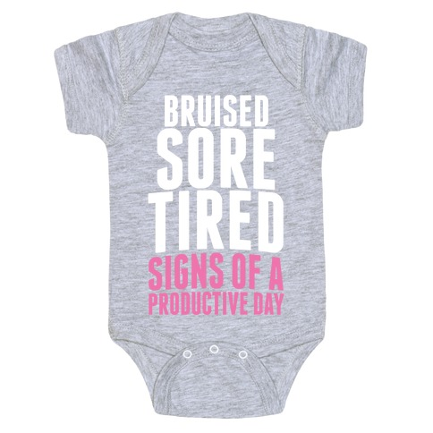 Bruised, Sore, Tired. All Signs of a Productive day. Baby Onesy