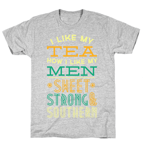 I Like My Tea How I Like My Men Mens T-Shirt