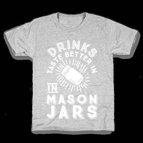 Drinks Taste Better In Mason Jars Kids T-Shirt