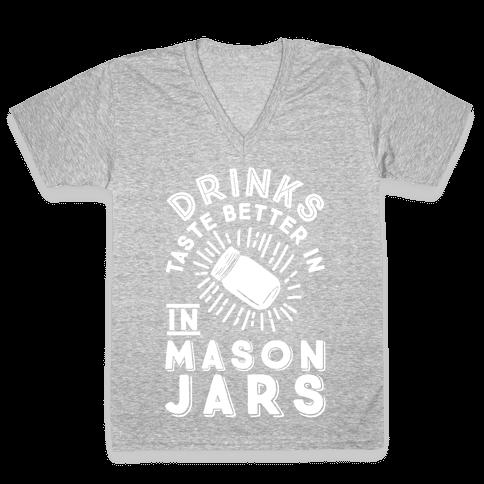 Drinks Taste Better In Mason Jars V-Neck Tee Shirt