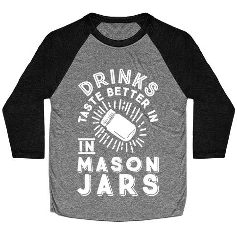 Drinks Taste Better In Mason Jars Baseball Tee